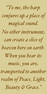 """To me, the harp conjures up a place of magical sound.